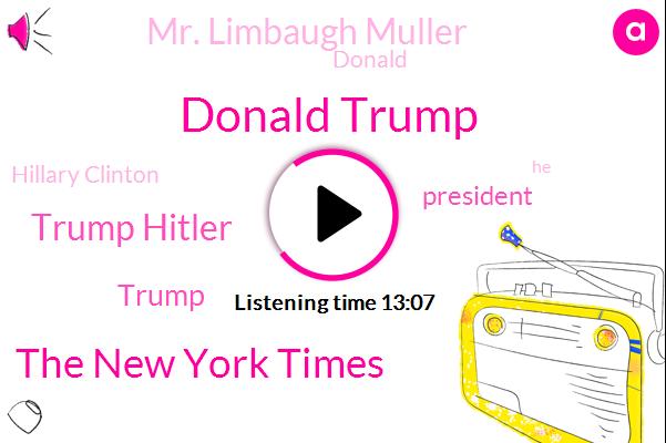 Donald Trump,The New York Times,Trump Hitler,President Trump,Mr. Limbaugh Muller,Hillary Clinton,CNN,Intel,Tchaikovsky,Jim Acosta,UN,United States,Barack Hussein,Washington Post,Wisconsin
