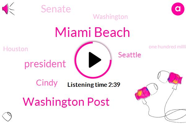 Miami Beach,ABC,Washington Post,President Trump,Cindy,Seattle,Senate,Washington,Houston,One Hundred Million Dollar,One Hundred Percent,Six Billion Dollar,Twelve Years,Two Days