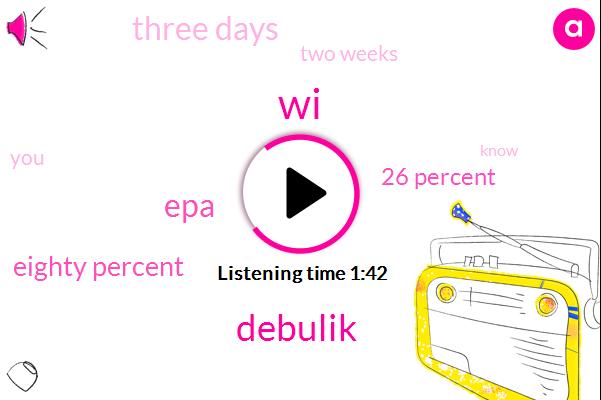 WI,Debulik,EPA,Eighty Percent,26 Percent,Three Days,Two Weeks