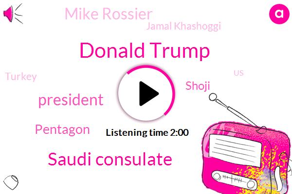 Donald Trump,Saudi Consulate,President Trump,Pentagon,Mike Rossier,Shoji,Jamal Khashoggi,Turkey,United States,North Korea,Kim Jong Un,South Korea,Jim Mattis,Istanbul,Pennsylvania,Singapore,Congress,Lewisburg