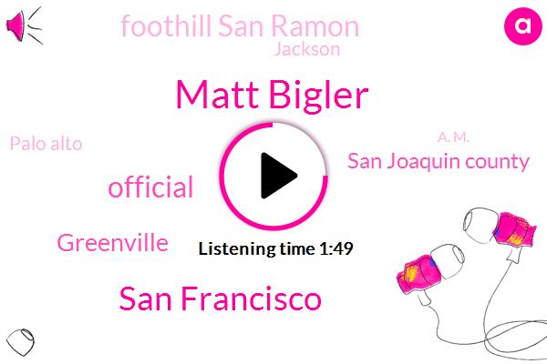 Matt Bigler,San Francisco,Official,Greenville,San Joaquin County,Foothill San Ramon,Jackson,Palo Alto,Kcbs,A. M.,K. C. B.,Seven Forty K