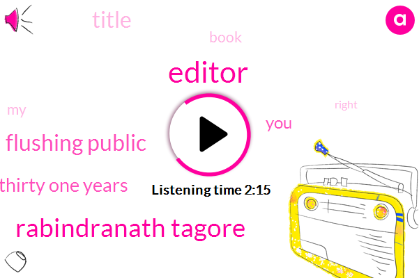Editor,Rabindranath Tagore,Flushing Public,Thirty One Years