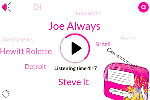 Joe Always,Steve It,Sharon Hewitt Rolette,Detroit,Brazil,DI,John Smith,Twenty Years,Six Years