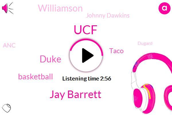 UCF,Jay Barrett,Duke,Basketball,Taco,Williamson,Johnny Dawkins,ANC,Dugard,Zaia,Diane,Taylor,Radish,Jones,Thirty Three Percent