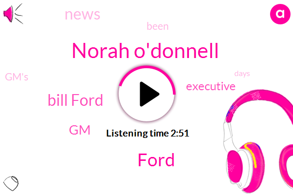 Norah O'donnell,Bill Ford,GM,Ford,Executive