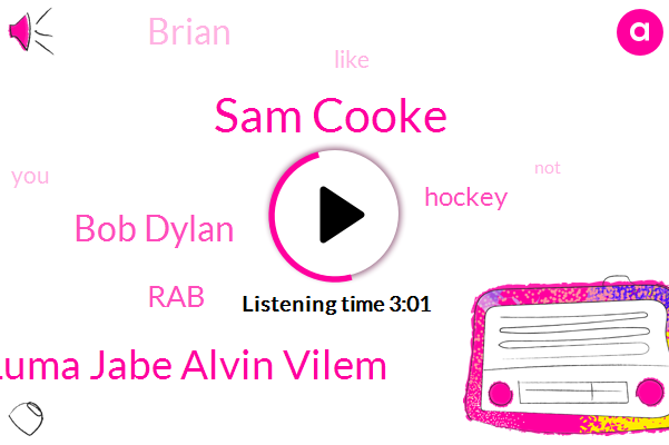 Sam Cooke,Luma Jabe Alvin Vilem,Bob Dylan,RAB,Hockey,Brian