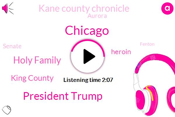Chicago,President Trump,Holy Family,King County,Heroin,Kane County Chronicle,Aurora,Senate,Fenton,Ron Haines,Mexico,Washington,Bernie,Hain,Baggies,Six Degrees,Three Weeks,Ten Years