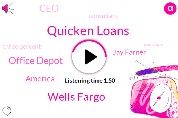 Quicken Loans,Wells Fargo,Office Depot,America,Jay Farner,CEO,Consultant,Three Percent,Nine Years,One Hour