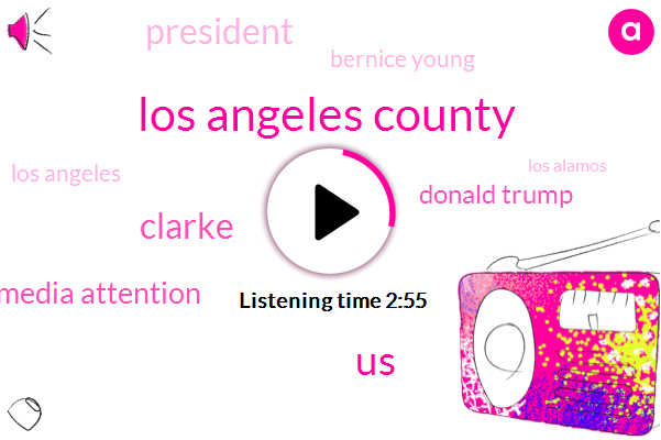 Los Angeles County,Clarke,United States,Media Attention,Donald Trump,President Trump,Bernice Young,Los Angeles,Los Alamos,Walmart,Thirty Five Percent,Twenty Nine Year