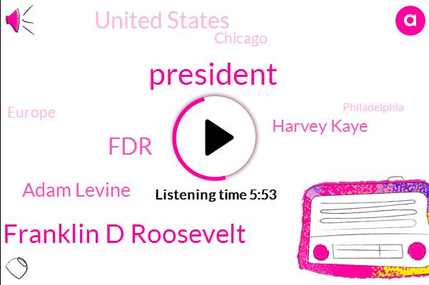 President Franklin D Roosevelt,President Trump,FDR,Adam Levine,Harvey Kaye,United States,Chicago,Europe,Philadelphia,Professor
