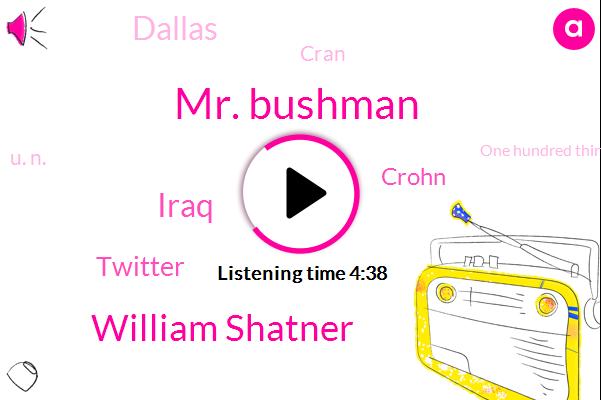 Mr. Bushman,William Shatner,Iraq,Twitter,Crohn,Dallas,Cran,U. N.,One Hundred Thirty Eight Degrees,One Hundred Eighty Degrees,Eighty Degrees,Twenty Minutes,Two Months,Milk