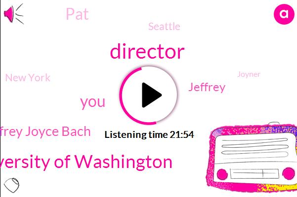 Director,University Of Washington,Jeffrey Joyce Bach,Jeffrey,PAT,Seattle,New York,Joyner,Chonkin,Five Minutes,One Day,Twenty Minutes,Two Day