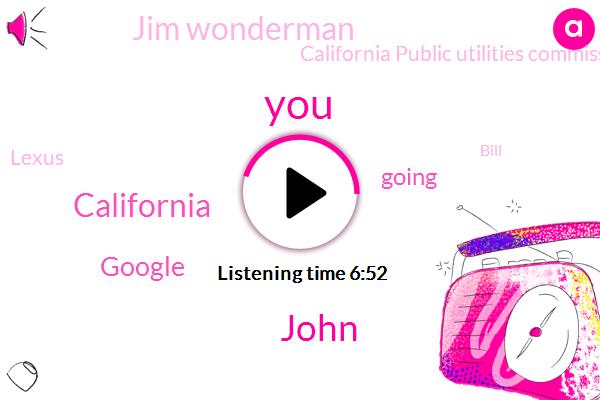 John,California,Google,Jim Wonderman,California Public Utilities Commission,Lexus,Bill,San Diego,Barack Obama,Knut,Alexis,President Trump,Brentwood,James Woods