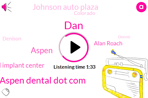Aspen Dental Dot Com,DAN,Aspen,Colorado Dental Implant Center,Alan Roach,Johnson Auto Plaza,Colorado,Denison,Dennis,Three Hundred Four Million Dollars,Fifty Percent,Ten Years