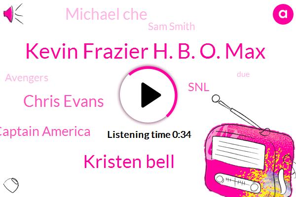 Kevin Frazier H. B. O. Max,Kristen Bell,Chris Evans,Captain America,SNL,Michael Che,Sam Smith,Avengers