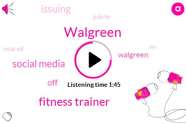 Walgreen,Fitness Trainer,Social Media