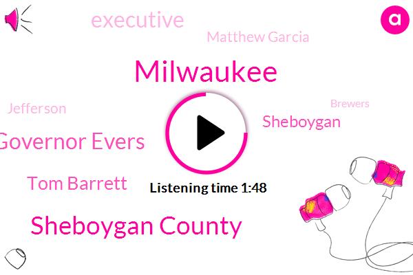 Milwaukee,Sheboygan County,Governor Evers,Tom Barrett,Sheboygan,Executive,Matthew Garcia,Jefferson,Brewers,Atkinson,Miller Park