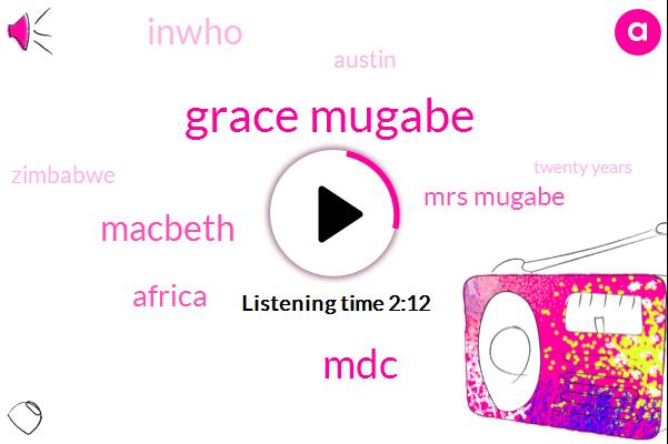 Grace Mugabe,MDC,Macbeth,Africa,Mrs Mugabe,Inwho,Austin,Zimbabwe,Twenty Years,Forty Years