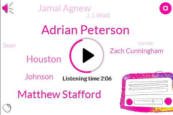 Adrian Peterson,Matthew Stafford,Houston,Johnson,Zach Cunningham,Jamal Agnew,J. J. Watt,Sean,Cornell,Watson,Detroit,Romeo