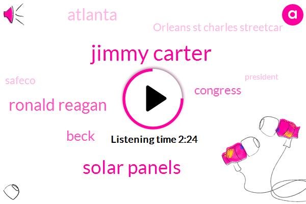 Jimmy Carter,Solar Panels,Ronald Reagan,Beck,Congress,Atlanta,Orleans St Charles Streetcar,Safeco,President Trump,White House,Houston,Chicago,Moved To Atlanta,Fifteen Min