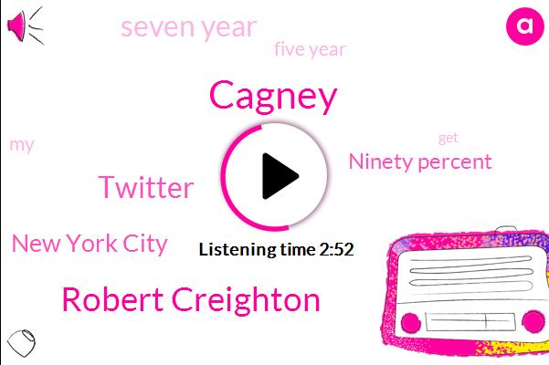 Robert Creighton,Cagney,Twitter,New York City,Ninety Percent,Seven Year,Five Year