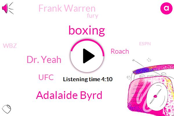 Boxing,Adalaide Byrd,Dr. Yeah,UFC,Roach,Frank Warren,Fury,WBZ,Espn,Durant,Tyson,UK,Adele,Bush,Palm,Pennington