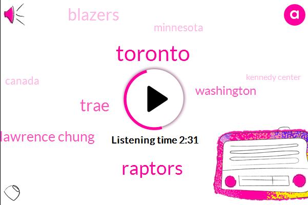 Toronto,Raptors,Trae,Lawrence Chung,Washington,Blazers,Minnesota,Canada,Kennedy Center,Rogers Centre,NBA,Thirty Four Degrees Fahrenheit,Two Degrees Celsius