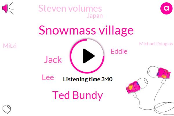 Snowmass Village,Ted Bundy,Jack,LEE,Eddie,Steven Volumes,Japan,Mitzi,Michael Douglas Sydney,Aspen County,Meeks,Reporter,Randy,Florida,Madison County,Two Months,One Day