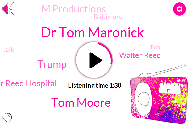 Dr Tom Maronick,Tom Moore,Walter Reed Hospital,Donald Trump,Walter Reed,M Productions,Baltimore