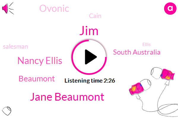 JIM,Jane Beaumont,Nancy Ellis,Beaumont,South Australia,Ovonic,Cain,Salesman,Ellis,Lasi,Victoria,Sixty Six Forty One Year,Nine Months,Six Weeks