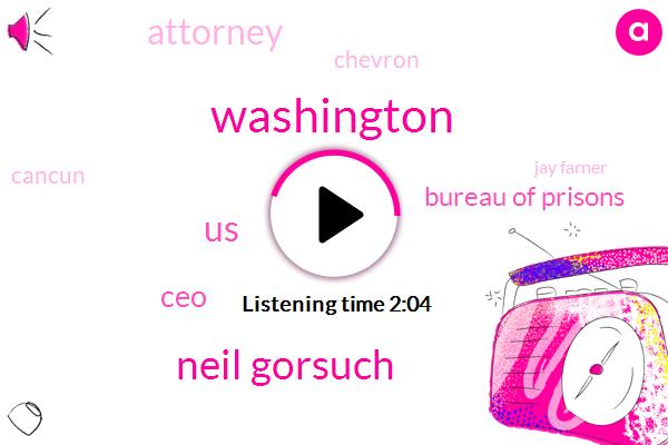 Washington,Neil Gorsuch,United States,CEO,Bureau Of Prisons,Attorney,Chevron,Cancun,Jay Farner,Fifty Four Days,Sixty Four Days,Twenty Percent,Three Percent