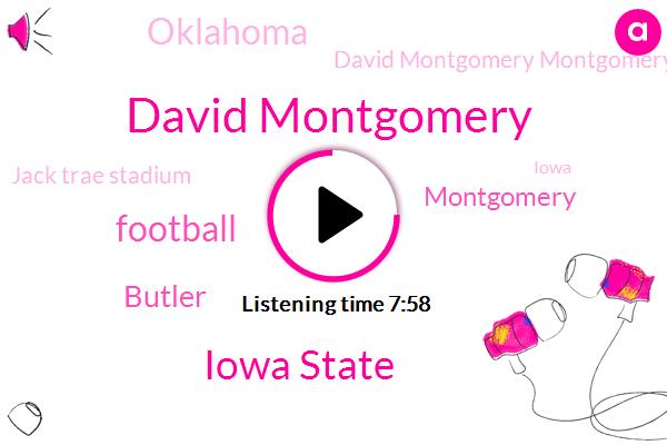 David Montgomery,Iowa State,Football,Butler,Montgomery,Oklahoma,David Montgomery Montgomery,Jack Trae Stadium,Iowa,Zab Nolan,Kyle Camp,Tony,Syracuse,Justin Boyle,Lincoln Nebraska,Troy,Akeem Butler,Antonio