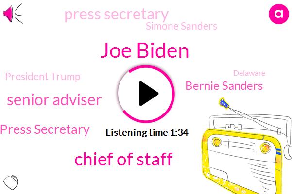 Joe Biden,Chief Of Staff,Senior Adviser,Press Secretary,Bernie Sanders,Simone Sanders,President Trump,Delaware,Jen Psaki,Janet Yellen,White House,Neera Tanden,Kate Bedingfield,Director,Chief Spokesperson