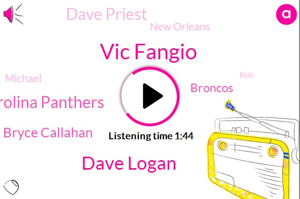 Vic Fangio,Dave Logan,Carolina Panthers,Bryce Callahan,Broncos,Dave Priest,New Orleans,Michael,BOB,Kansas City,Dawson