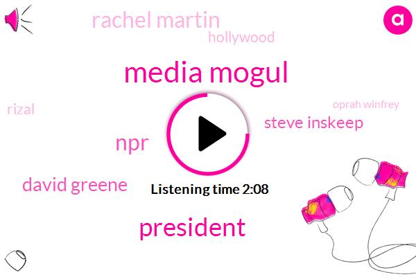 Media Mogul,President Trump,NPR,David Greene,Steve Inskeep,Rachel Martin,Hollywood,Rizal,Oprah Winfrey,Apple