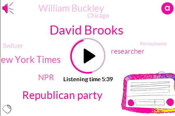 David Brooks,Republican Party,New York Times,Diane,NPR,Researcher,William Buckley,Chicago,Switzer,Pennsylvania,Einstein,Three Years,Six Years,Cancer
