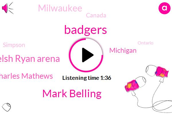 Badgers,Mark Belling,Welsh Ryan Arena,Charles Mathews,Michigan,Milwaukee,Canada,Simpson,Ontario,Washington,John,Eleven Thirty W