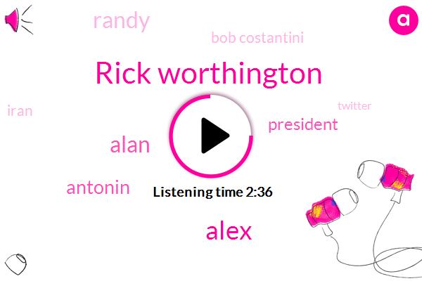 Rick Worthington,Alex,Alan,Antonin,Randy,Bob Costantini,Iran,Twitter,GOP,President Trump,IRS,Mrs Bannon,EU,Capitol Hill,Mr Trump,Senate,Senator Bob Corker