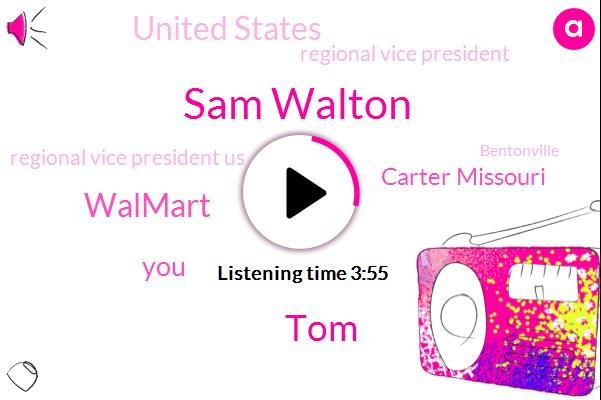 Sam Walton,TOM,Walmart,Carter Missouri,United States,Regional Vice President,Regional Vice President Us,Bentonville,Chairman,Oklahoma,Martha,Kansas,One Day