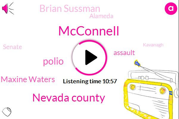 Mcconnell,Nevada County,Polio,Maxine Waters,Assault,Brian Sussman,Alameda,Senate,Kavanagh,Sherry,Elena Kagan,Los Angeles,Dr Sid,Supreme Court,Grassley Grassley,Sydney,California,FBI