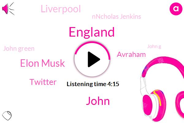 England,John,Elon Musk,Twitter,Avraham,Liverpool,Nncholas Jenkins,John Green,John G,LIL,Victoria,Roseana Hossan,Hank Green,Gibson,Forty Two Percent,Six Minutes