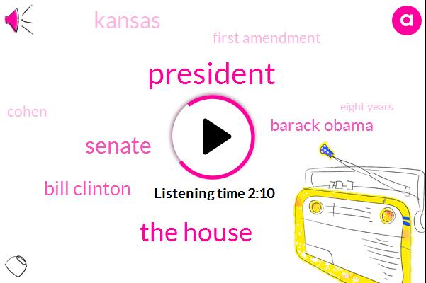 President Trump,The House,Senate,Bill Clinton,Barack Obama,Kansas,First Amendment,Cohen,Eight Years,Two Million Years,Four Percent,Two Percent