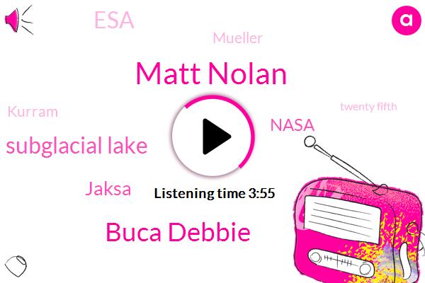 Matt Nolan,Buca Debbie,Subglacial Lake,Jaksa,Nasa,ESA,Mueller,Kurram,Twenty Fifth,Three Feet,Ten Year