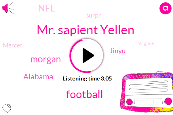 Mr. Sapient Yellen,Football,Morgan,Alabama,Jinyu,NFL,Surpr,Mercer,Virginia,Jerry,Western Carolina,Paul,Seventy Degrees,Seventy Percent