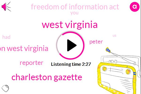 West Virginia,Charleston Gazette,Charleston West Virginia,Reporter,Peter,Freedom Of Information Act