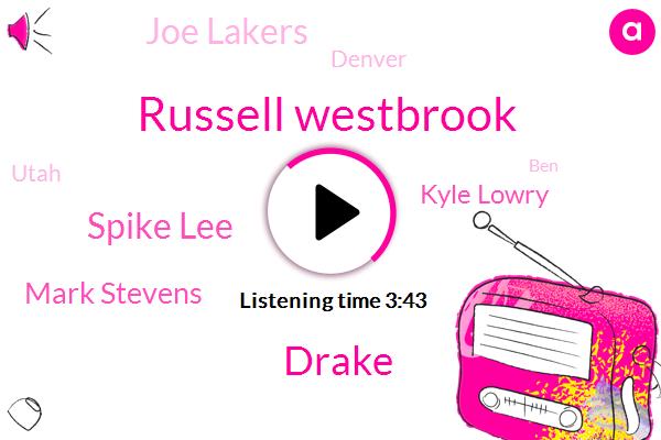 Russell Westbrook,Drake,Spike Lee,Mark Stevens,Kyle Lowry,Joe Lakers,Denver,Utah,BEN,Justice,Pacers,Reggie Miller,Ron R,Raptors,Nuggets,Joy Taylor,Fifteen Years