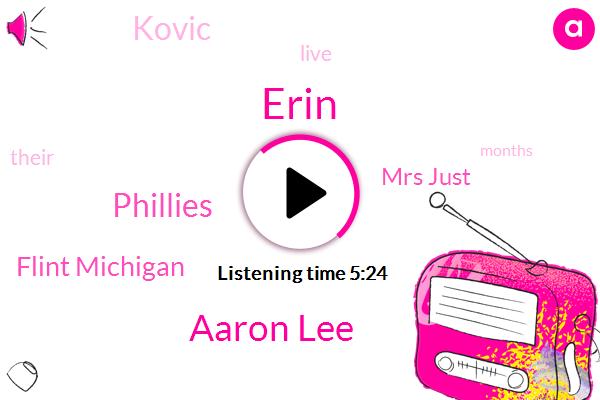 Erin,Aaron Lee,Phillies,Flint Michigan,Mrs Just,Kovic