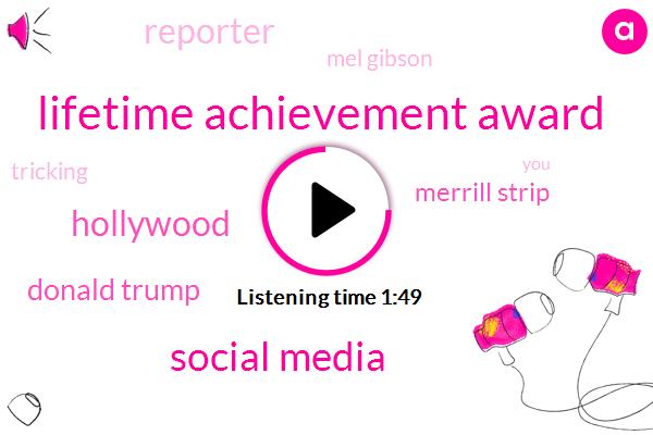 Lifetime Achievement Award,Social Media,Hollywood,Donald Trump,Merrill Strip,Reporter,Mel Gibson,Tricking