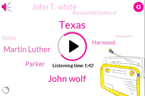 Texas,John Wolf,Martin Luther,Parker,Harwood,Krld,John T. White,Randall Bill Bedford,Dallas,President Trump