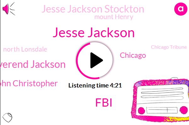 Jesse Jackson,Reverend Jackson,John Christopher,FBI,Chicago,Jesse Jackson Stockton,Mount Henry,North Lonsdale,Chicago Tribune,Rebecca,Robyn,Officer,Woodson,President Trump,Twenty One Acres,Three Hours,One Day